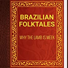 Brazilian Folktales: Why the Lamb Is Meek (       UNABRIDGED) by Elsie Spicer Eells Narrated by  Anastasia Bertollo