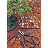 The Secret Techniques of Bonsai: A Guide to Starting, Raising, and Shaping Bonsai ~ Masakuni Kawasumi II