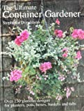 img - for Ultimate Container Gardener: Over 150 Glorious Designs for Planters, Pots, Boxes, Baskets and Tu book / textbook / text book
