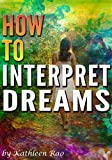 How to Interpret Dreams: The Ultimate Guide to Interpreting the Meaning of Your Dreams