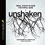 Unshaken: Real Faith in Our Faithful God | Crawford W. Loritts Jr.