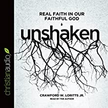 Unshaken: Real Faith in Our Faithful God (       UNABRIDGED) by Crawford W. Loritts Jr. Narrated by Crawford W. Loritts Jr.