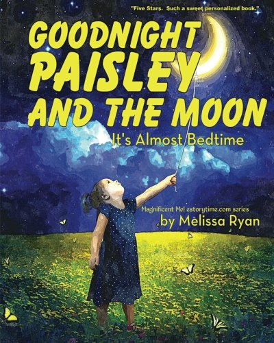 Goodnight Paisley and the Moon, It's Almost Bedtime: Personalized Children's Books, Personalized Gifts, and Bedtime Stories (A Magnificent Me! estorytime.com Series)