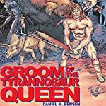 Groom of the Tyrannosaur Queen: A Time-Travel Romance | Daniel M Bensen