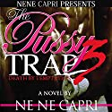 The Pussy Trap 3: Death by Temptation Audiobook by NeNe Capri Narrated by  Mr. Gates
