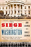 img - for The Siege of Washington: The Untold Story of the Twelve Days That Shook the Union [Hardcover] [2011] (Author) John Lockwood, Charles Lockwood book / textbook / text book