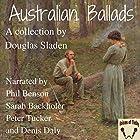 Australian Ballads Hörbuch von Douglas Sladen Gesprochen von: Phil Benson, Sarah Backholer, Peter Tucker, Denis Daly