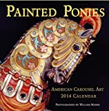 img - for Painted Ponies, American Carousel Art , 2014 Wall Calendar book / textbook / text book