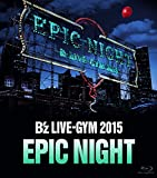 B'z LIVE-GYM 2015 -EPIC NIGHT-�yLIVE Blu-ray�z