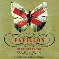 Papillon (       UNABRIDGED) by Henri Charriere Narrated by Michael Prichard