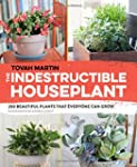 The Indestructible Houseplant: 200 Be...