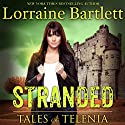 Tales of Telenia: Stranded Audiobook by Lorraine Bartlett Narrated by Steven Barnett