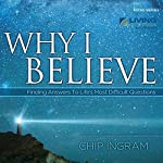 Why I Believe: Finding Answers to Life's Most Difficult Questions | Chip Ingram