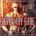 Devil May Care: Four Horsemen MC, Book 4 Audiobook by Cynthia Rayne Narrated by kai Kennicott, Wen Ross