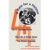 A Halo For A Helmet: The Whole Story Of Ernie Davis ~ K. Coralee Burch