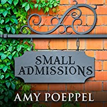 Small Admissions: A Novel Audiobook by Amy Poeppel Narrated by Carly Robins