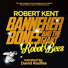 Banneker Bones and the Giant Robot Bees (The And Then Story Book 1) (       UNABRIDGED) by Robert Kent Narrated by David Radtke