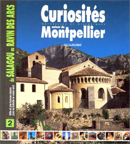 Curiosités naturelles et historiques autour de Montpellier. Tome 2 : mille et une bonnes raisons pour se ballader le week-end du Salagou au ravin des Arcs