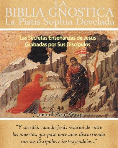 LA BIBLIA GNÓSTICA: Las Secretas Enseñanzas de Jesus Grabadas por Sus Discípulos (Spanish Edition)