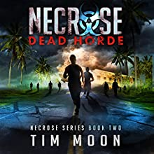 Dead Horde: Necrose Series, Book Two Audiobook by Tim Moon Narrated by Maxwell Zener