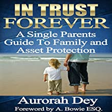 In Trust Forever: A Single Parents Guide to Family and Asset Protection (       UNABRIDGED) by Aurorah Dey Narrated by Sandy Vernon