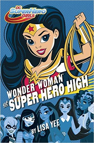 Wonder Woman at Super Hero High (DC Super Hero Girls) written by Lisa Yee