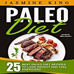 Paleo Diet: 25 Best Paleo Diet Recipes to Lose Weight and Feel Energized | Jasmine King