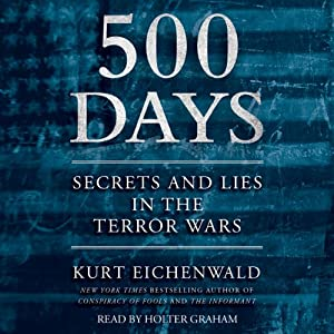 500 Days: Secrets and Lies in the Terror Wars | [Kurt Eichenwald]