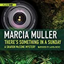 There's Something in a Sunday: A Sharon McCone Mystery, Book 9 Audiobook by Marcia Muller Narrated by Laura Hicks