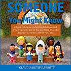 Someone You Might Know: A Book to Help Us Understand Children and Grown-ups Who Are Dealing with Autism, Asperger's, ADD, ADHD, PDD, etc. Hörbuch von Claudia Retif Barrett Gesprochen von: Rebecca Maria