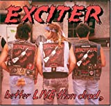 echange, troc Exciter - Better Live Than Dead