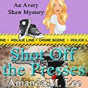 Shot Off The Presses: An Avery Shaw Mystery Book 4 (       UNABRIDGED) by Amanda M. Lee Narrated by Angel Clark