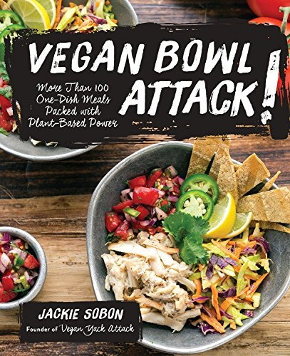 Download Vegan Bowl Attack!: More than 100 One-Dish Meals Packed with Plant-Based Power
