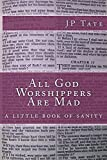 All God Worshippers Are Mad: a little book of sanity (English Edition)