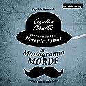 Die Monogramm-Morde: Ein neuer Fall für Hercule Poirot Hörbuch von Sophie Hannah, Agatha Christie Gesprochen von: Wanja Mues