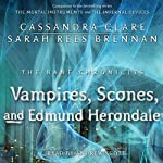 The Vampires, Scones, and Edmund Herondale: Bane Chronicles, Book 3 | Cassandra Clare,Sarah Rees Brennan