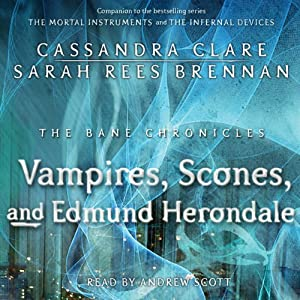 The Vampires, Scones, and Edmund Herondale: Bane Chronicles, Book 3 | [Cassandra Clare, Sarah Rees Brennan]
