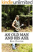 An Old Man And His Axe: A Prepper fiction book of survival in an EMP grid down post apocalyptic world (Old Preppers Die Hard 1)