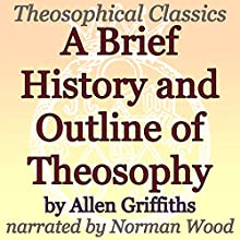 A Brief History and Outline of Theosophy: Theosophical Classics (       UNABRIDGED) by Allen Griffiths Narrated by Norman Wood
