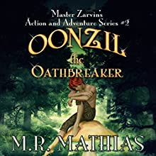 Oonzil the Oathbreaker: Master Zarvin's Action and Adventure Series, Book 2 (       UNABRIDGED) by M. R. Mathias Narrated by Erin Fossa