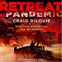 Pandemic: The Retreat, Book 1 Audiobook by Craig DiLouie, Stephen Knight, Joe McKinney Narrated by R.C. Bray