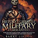 History's Greatest Military Commanders: The Brilliant Military Strategies Of Hannibal, Alexander The Great, Sun Tzu, Julius Caesar, Napoleon Bonaparte, And 30 Other Historical Commanders (       UNABRIDGED) by Barry Linton Narrated by Jim D. Johnston