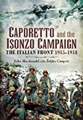 CAPORETTO AND THE ISONZO CAMPAIGN: The Italian Front 1915-1918: John Macdonald, �eljko Cimpric: 9781848846715: Amazon.com: Books