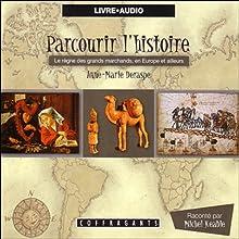 Le règne des grands marchands, en Europe et ailleurs (Parcourir l'histoire 6) | Livre audio Auteur(s) : Anne-Marie Deraspe, Julie Gauthier Narrateur(s) : Michel Keable