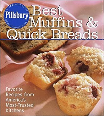 Pillsbury: Best Muffins and Quick Breads: Favorite Recipes from America's Most-Trusted  Kitchens written by Pillsbury Company
