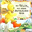 Mit Felix auf gro�er Deutschlandreise: Spannende Briefe vom abenteuerlustigen Kuschelhasen