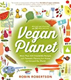 Vegan Planet, Revised Edition: 425 Irresistible Recipes With Fantastic Flavors from Home and Around the World