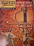Adventures of Cellini - The Life of Benvenuto Cellini (Classics Illustrated - Featuring Stories by the Worlds Greatest Authors, 38)