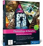Photoshop Artworks: Die Tricks der Photoshop-Profis - aktuell zu Photoshop CC und CS6 (Galileo Design)