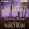 Something Wicked (       UNABRIDGED) by Lisa Jackson, Nancy Bush Narrated by Susan Ericksen